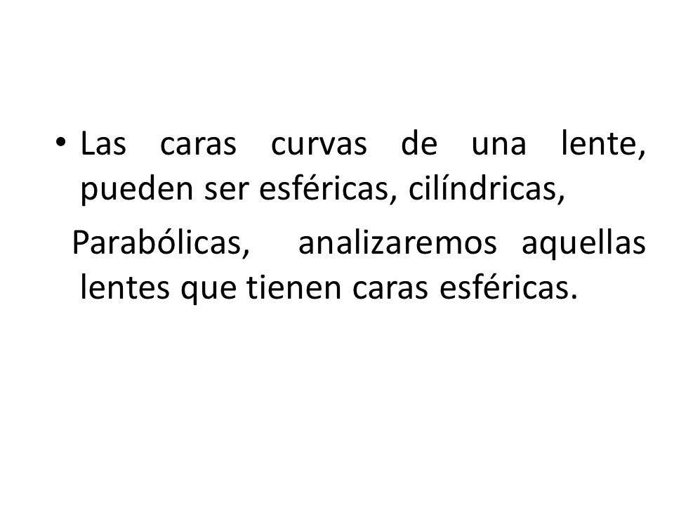 Las caras curvas de una lente, pueden ser esféricas, cilíndricas, Las caras curvas de una lente, pueden ser esféricas, cilíndricas, Parabólicas, anali