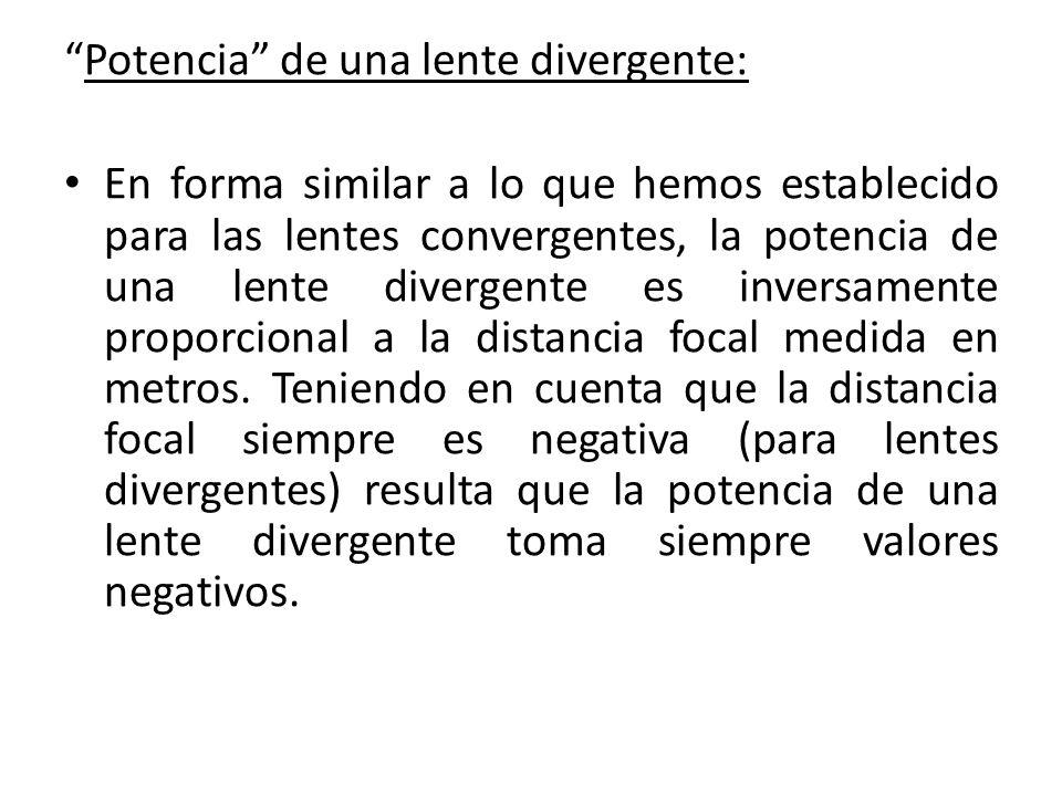 Potencia de una lente divergente: En forma similar a lo que hemos establecido para las lentes convergentes, la potencia de una lente divergente es inv