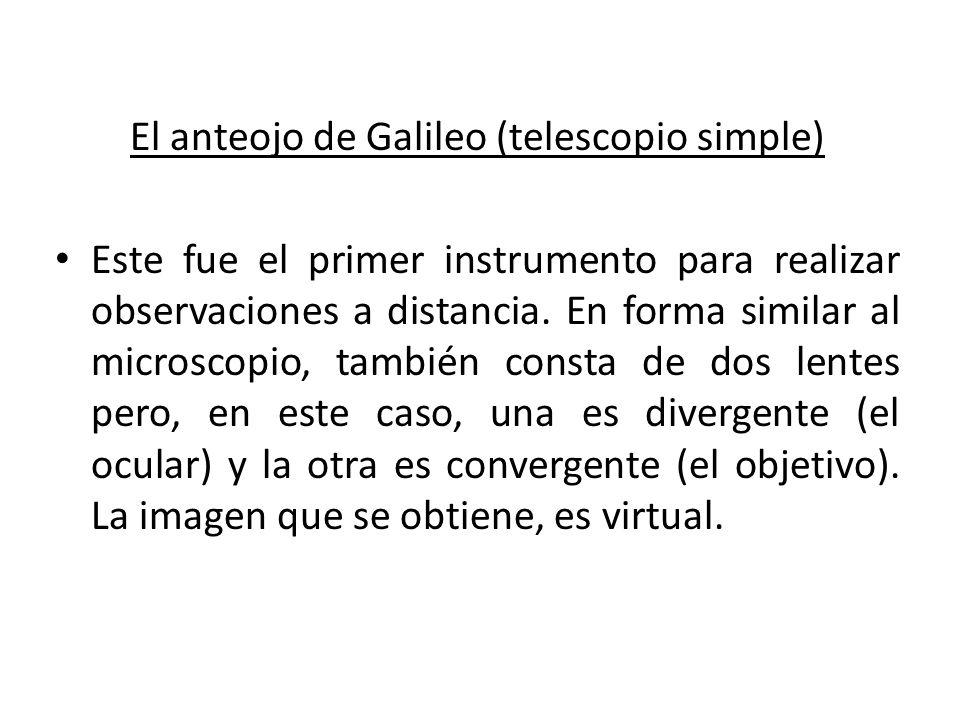 El anteojo de Galileo (telescopio simple) Este fue el primer instrumento para realizar observaciones a distancia. En forma similar al microscopio, tam