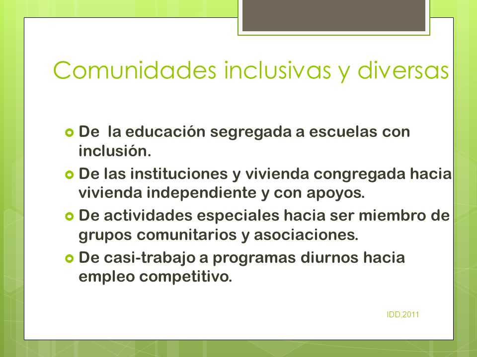 Comunidades inclusivas y diversas De la educación segregada a escuelas con inclusión. De las instituciones y vivienda congregada hacia vivienda indepe