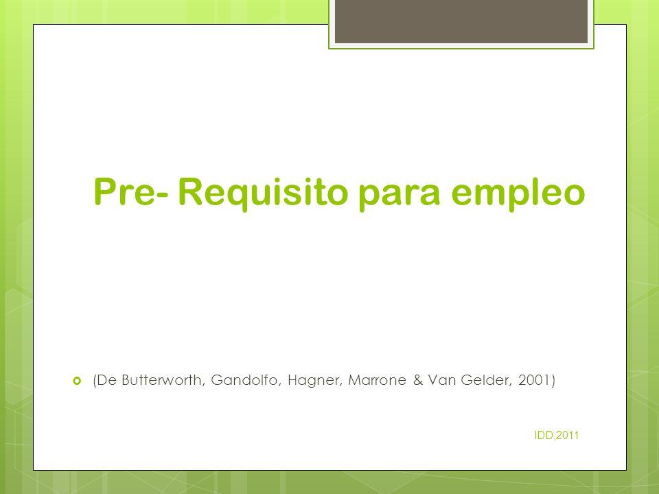 Pre- Requisito para empleo (De Butterworth, Gandolfo, Hagner, Marrone & Van Gelder, 2001) IDD,2011