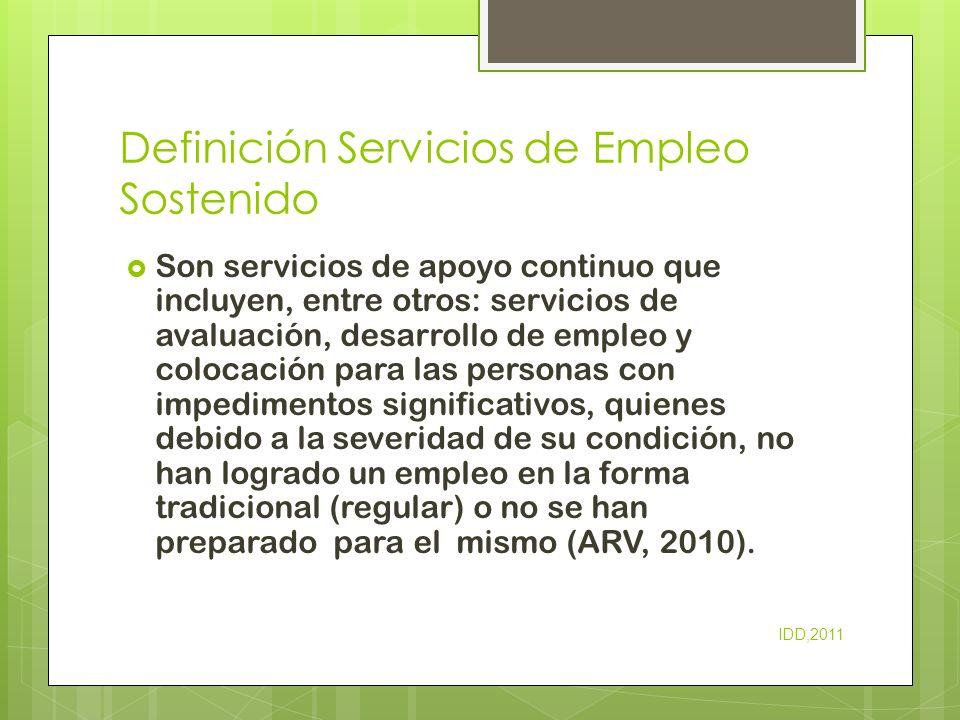 Definición Adiestrador de Empleo Sostenido Es la persona que provee los apoyos con las tareas y funciones a las personas con deficiencias en el desarrollo impedimento y otros impedimentos.