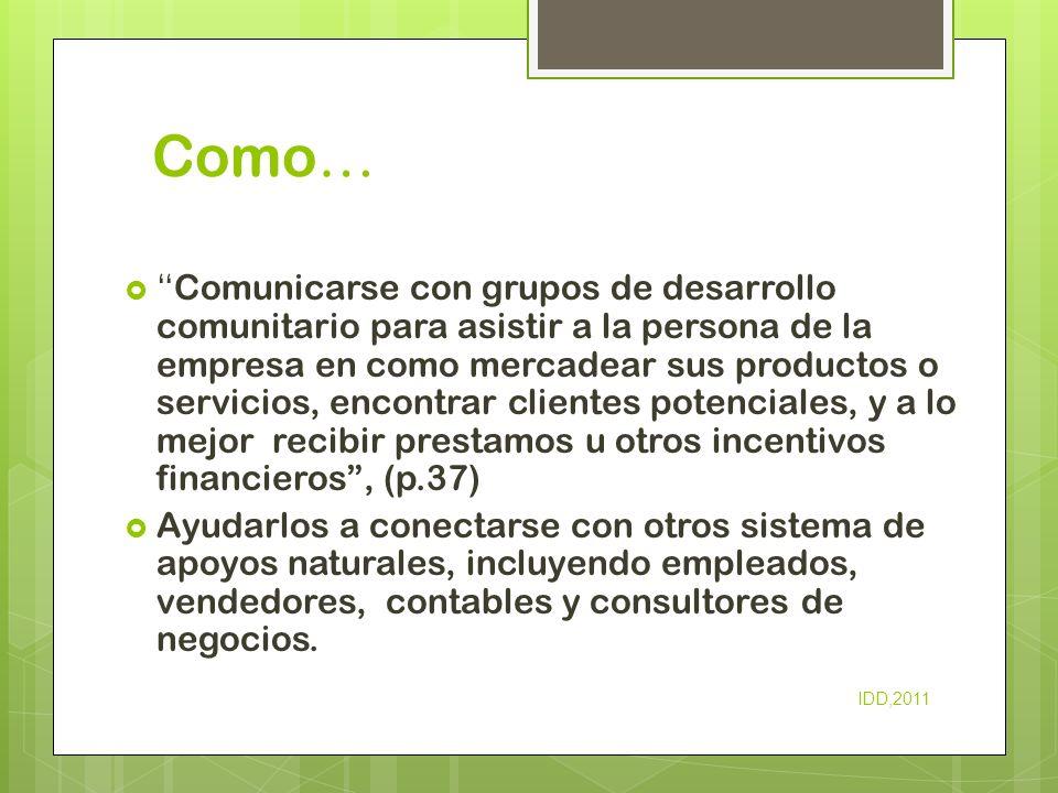 Como … Comunicarse con grupos de desarrollo comunitario para asistir a la persona de la empresa en como mercadear sus productos o servicios, encontrar