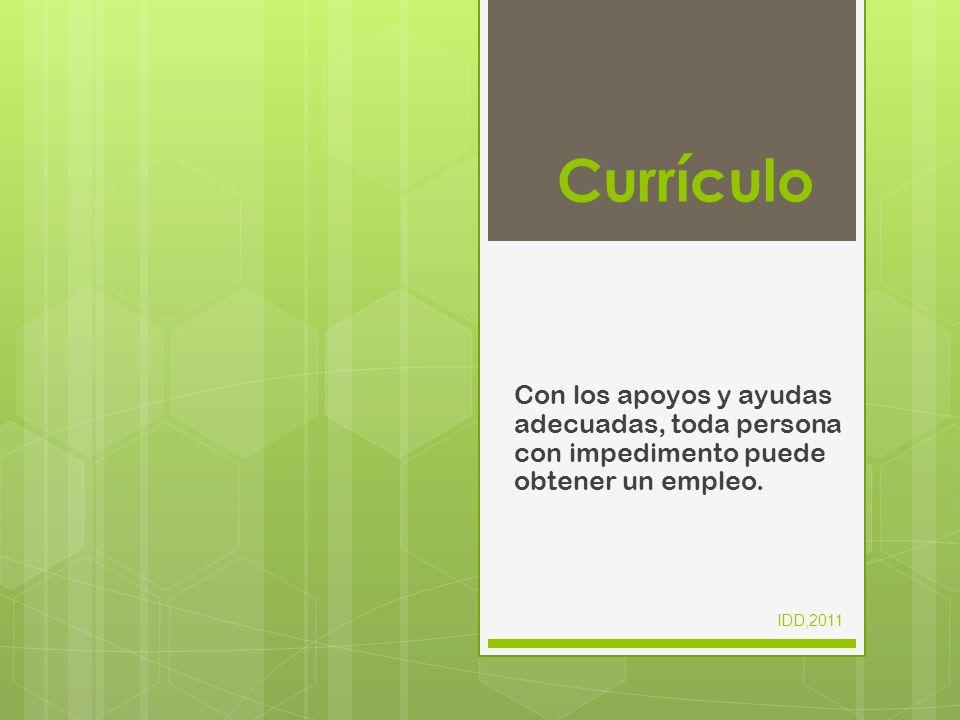 Currículo Con los apoyos y ayudas adecuadas, toda persona con impedimento puede obtener un empleo. IDD,2011