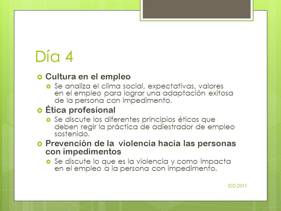 Día 4 Cultura en el empleo Se analiza el clima social, expectativas, valores en el empleo para lograr una adaptación exitosa de la persona con impedim