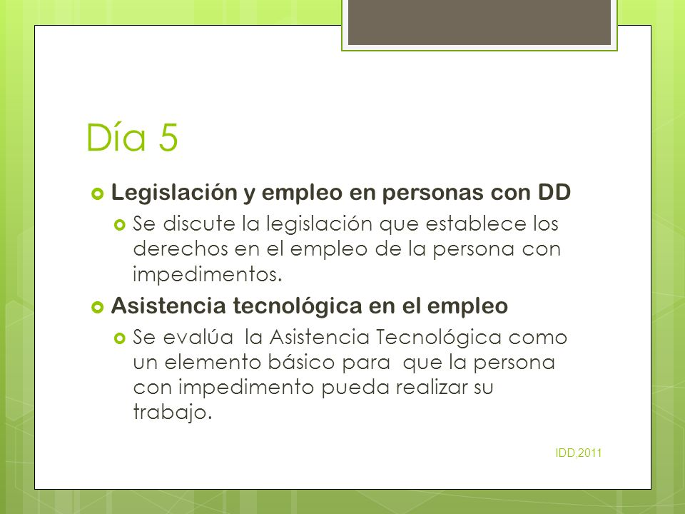 Día 5 Legislación y empleo en personas con DD Se discute la legislación que establece los derechos en el empleo de la persona con impedimentos. Asiste