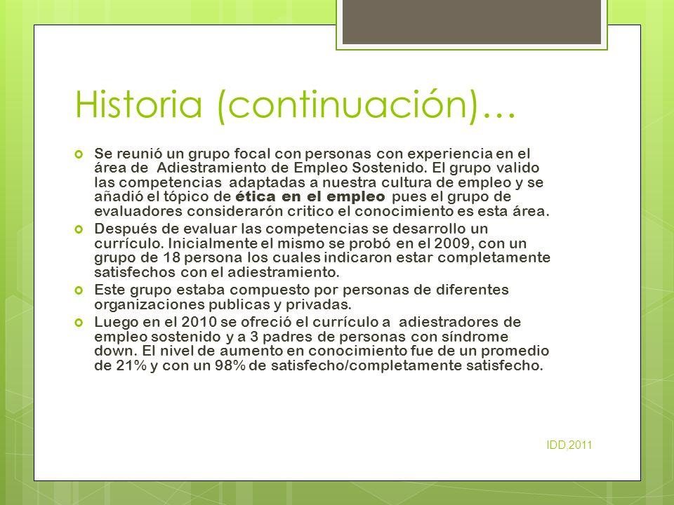 Historia (continuación)… En el 2011se ofrecio el curriculo a 9 personas provenientes de distintas organizaciones y pueblos de la isla (APNI, YAI, entre otras).
