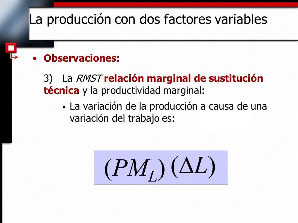 Observaciones: 3) La RMST y la productividad marginal: La variación de la producción a causa de una variación de capital es: (PM K ) ( K) La producción con dos factores variables