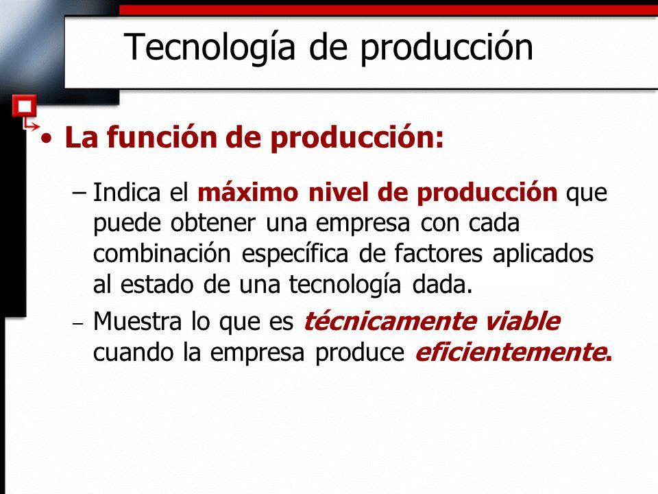 La función de producción: –Indica el máximo nivel de producción que puede obtener una empresa con cada combinación específica de factores aplicados al estado de una tecnología dada.