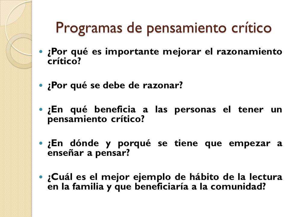 Programas de pensamiento crítico ¿Por qué es importante mejorar el razonamiento crítico? ¿Por qué se debe de razonar? ¿En qué beneficia a las personas