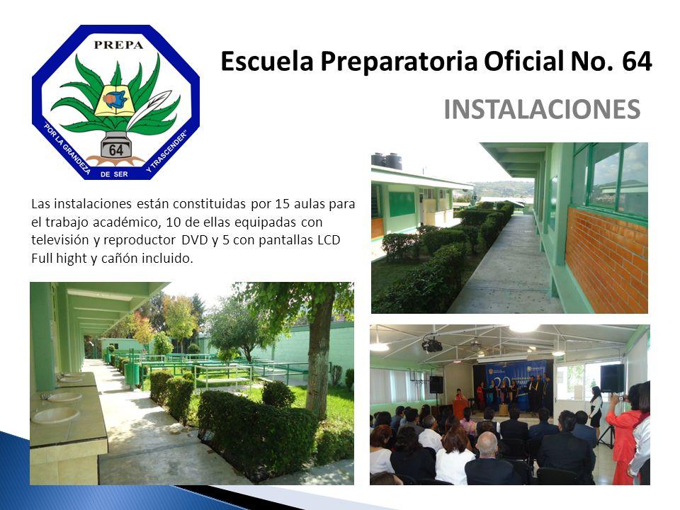 Escuela Preparatoria Oficial No. 64 INSTALACIONES Las instalaciones están constituidas por 15 aulas para el trabajo académico, 10 de ellas equipadas c