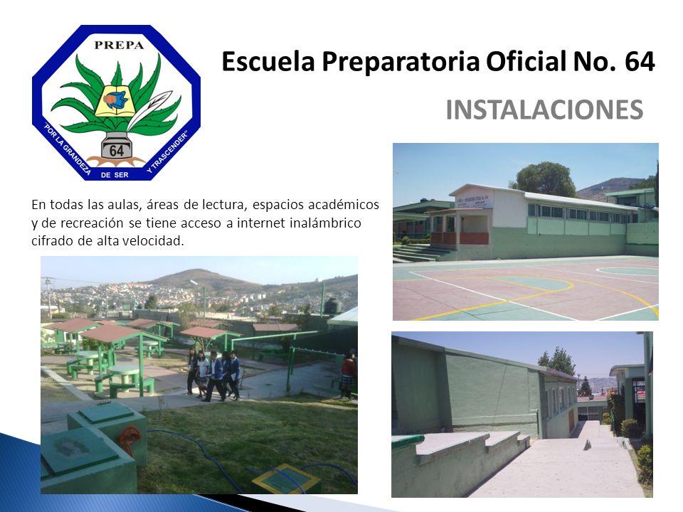Escuela Preparatoria Oficial No. 64 INSTALACIONES En todas las aulas, áreas de lectura, espacios académicos y de recreación se tiene acceso a internet
