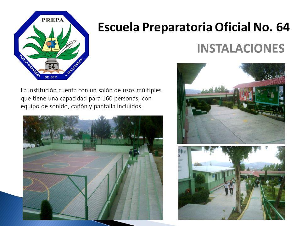 Escuela Preparatoria Oficial No. 64 INSTALACIONES La institución cuenta con un salón de usos múltiples que tiene una capacidad para 160 personas, con