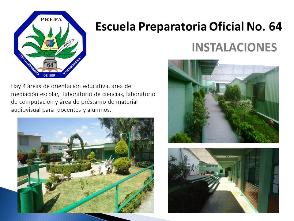 Escuela Preparatoria Oficial No. 64 INSTALACIONES Hay 4 áreas de orientación educativa, área de mediación escolar, laboratorio de ciencias, laboratori