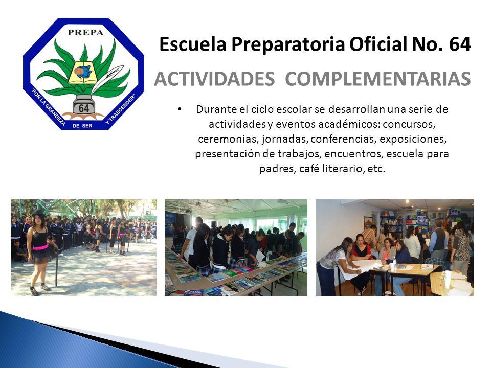 Escuela Preparatoria Oficial No. 64 ACTIVIDADES COMPLEMENTARIAS Durante el ciclo escolar se desarrollan una serie de actividades y eventos académicos: