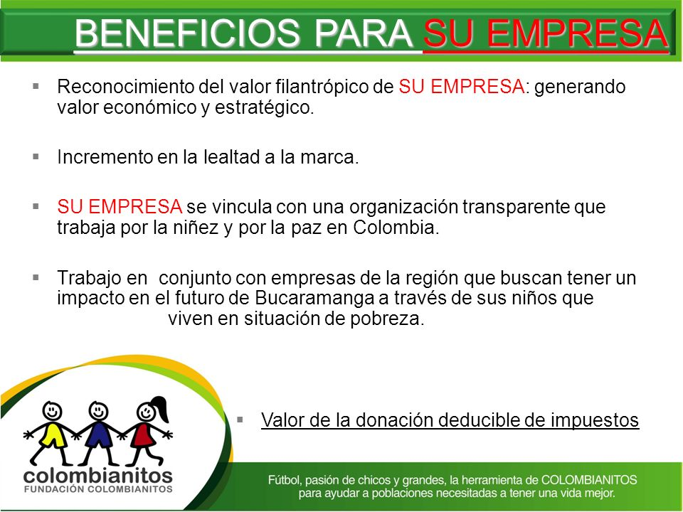 Reconocimiento del valor filantrópico de SU EMPRESA: generando valor económico y estratégico. Incremento en la lealtad a la marca. SU EMPRESA se vincu