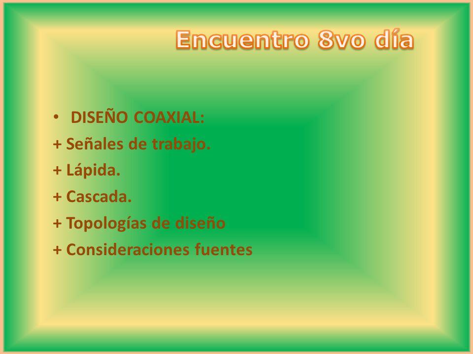 DISEÑO COAXIAL: + Señales de trabajo. + Lápida. + Cascada. + Topologías de diseño + Consideraciones fuentes