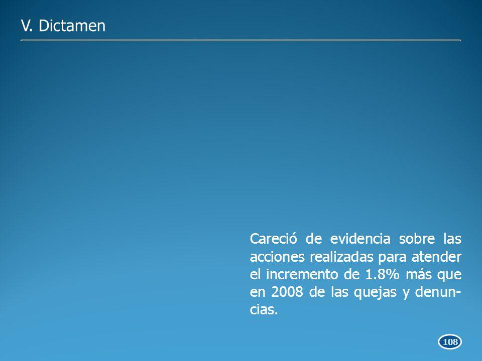 108 Careció de evidencia sobre las acciones realizadas para atender el incremento de 1.8% más que en 2008 de las quejas y denun- cias.