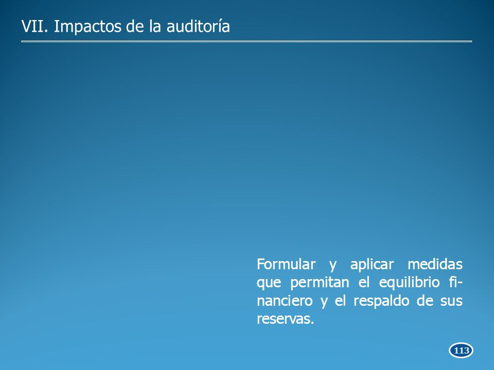 113 Formular y aplicar medidas que permitan el equilibrio fi- nanciero y el respaldo de sus reservas.