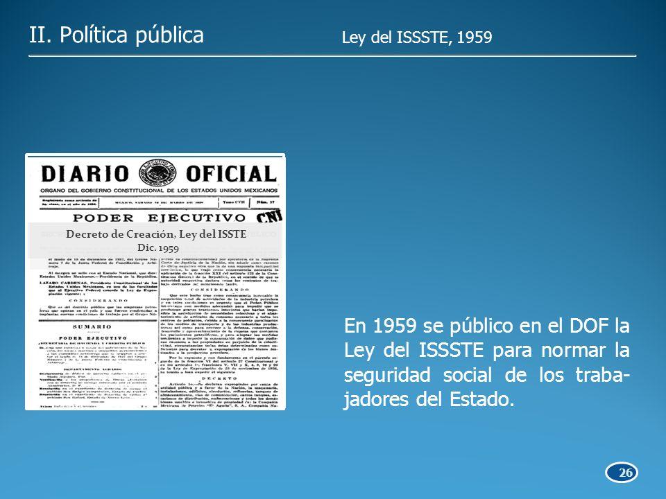 26 En 1959 se público en el DOF la Ley del ISSSTE para normar la seguridad social de los traba- jadores del Estado.
