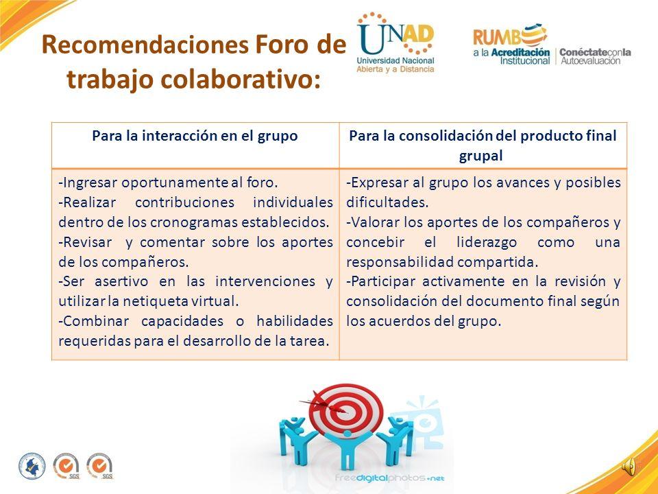R ecomendaciones Foro de trabajo colaborativo: Para la interacción en el grupoPara la consolidación del producto final grupal -Ingresar oportunamente al foro.