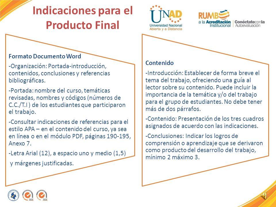 R ecomendaciones Foro de trabajo colaborativo: Para la interacción en el grupoPara la consolidación del producto final grupal -Ingresar oportunamente