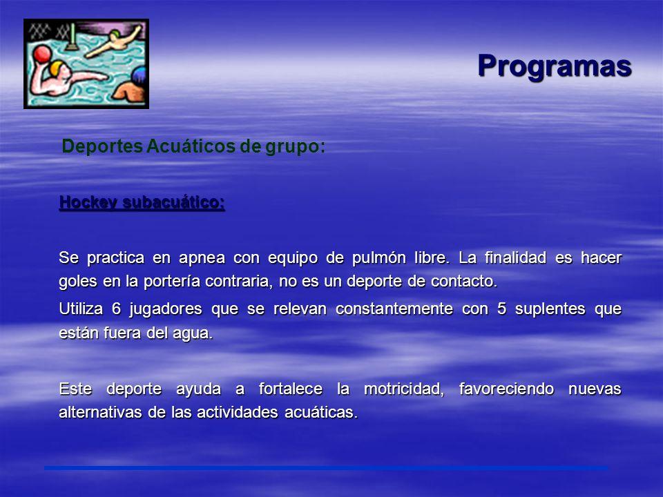Programas Hockey subacuático: Se practica en apnea con equipo de pulmón libre. La finalidad es hacer goles en la portería contraria, no es un deporte