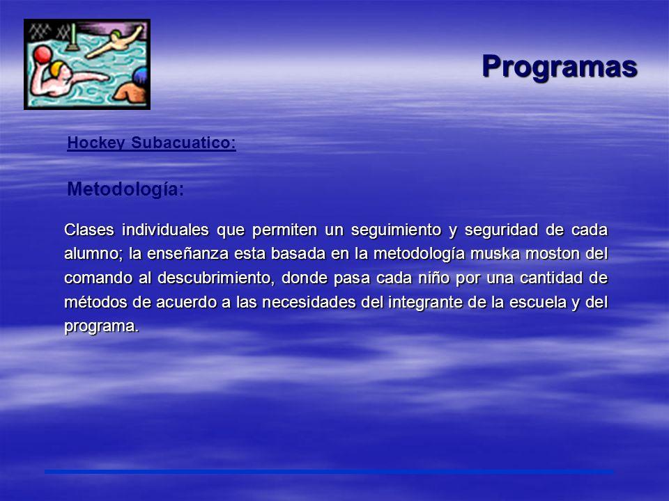 Programas Clases individuales que permiten un seguimiento y seguridad de cada alumno; la enseñanza esta basada en la metodología muska moston del coma