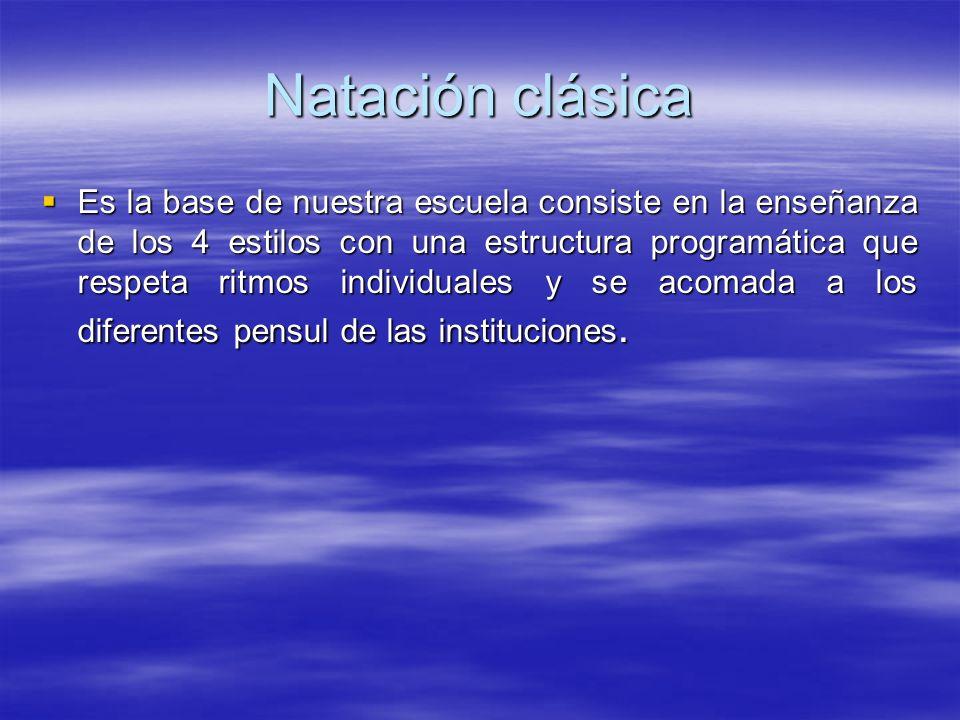 Natación clásica Es la base de nuestra escuela consiste en la enseñanza de los 4 estilos con una estructura programática que respeta ritmos individual