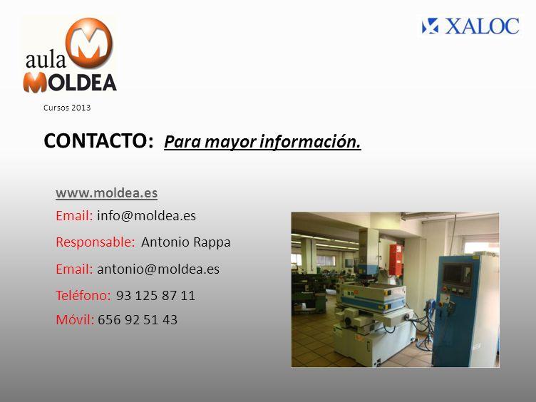 CONTACTO: Para mayor información. Cursos 2013 www.moldea.es Email: info@moldea.es Responsable: Antonio Rappa Email: antonio@moldea.es Teléfono: 93 125