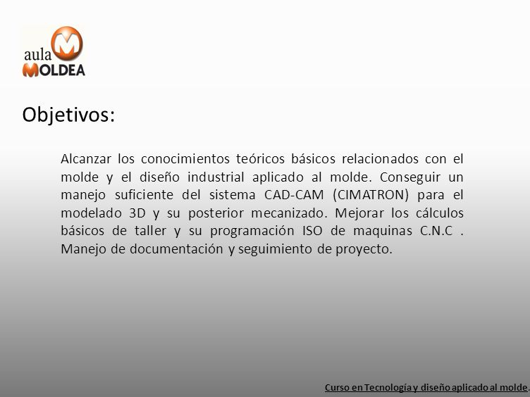 Ficha Técnica: Nivel: Curso de enseñanza básico Curso en Tecnología y diseño aplicado al molde.