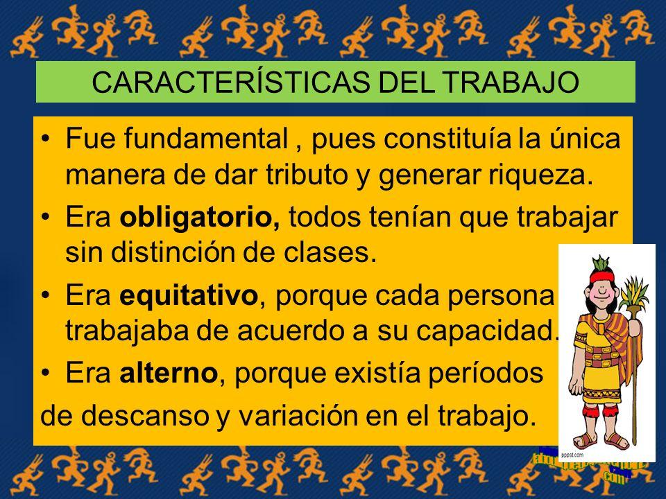 CARACTERISTICAS DEL TRABAJO OBLIGATORIEDAD ALTERNABILIDAD EQUITATIVOEQUITATIVO COLECTIVISMOCOLECTIVISMO