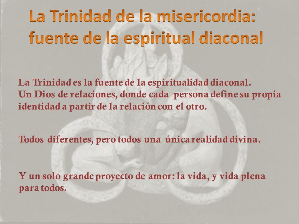 La Trinidad es la fuente de la espiritualidad diaconal. Un Dios de relaciones, donde cada persona define su propia identidad a partir de la relación c
