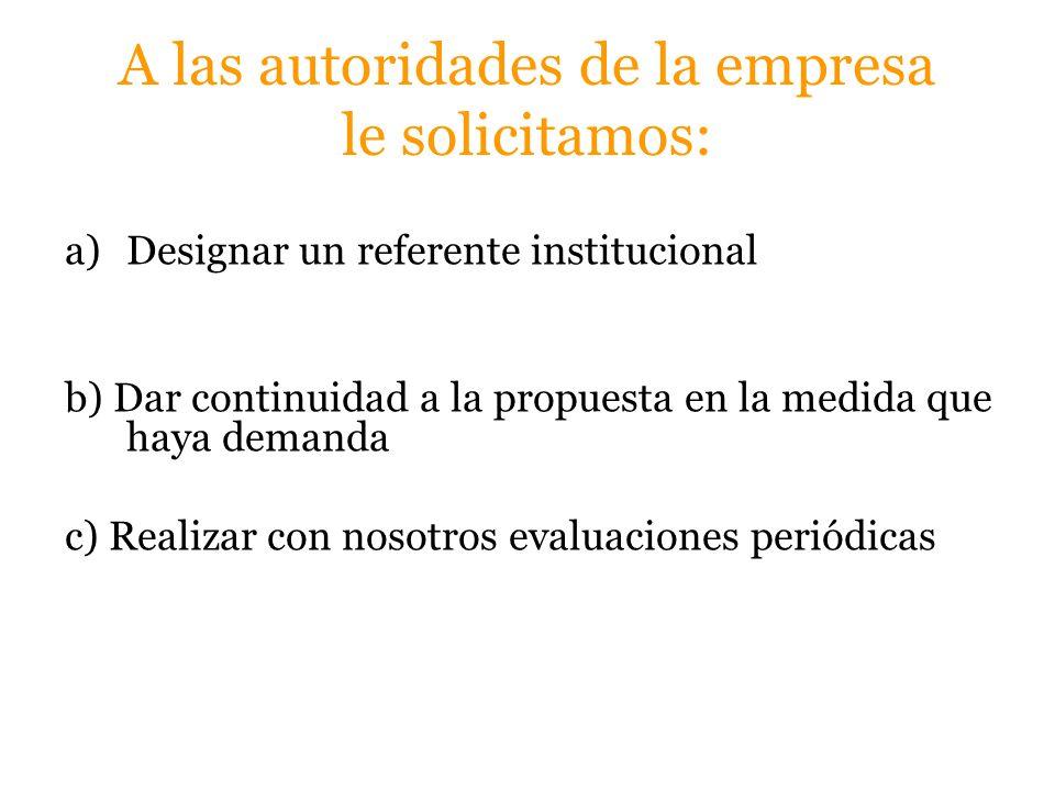 A las autoridades de la empresa le solicitamos: a)Designar un referente institucional b) Dar continuidad a la propuesta en la medida que haya demanda