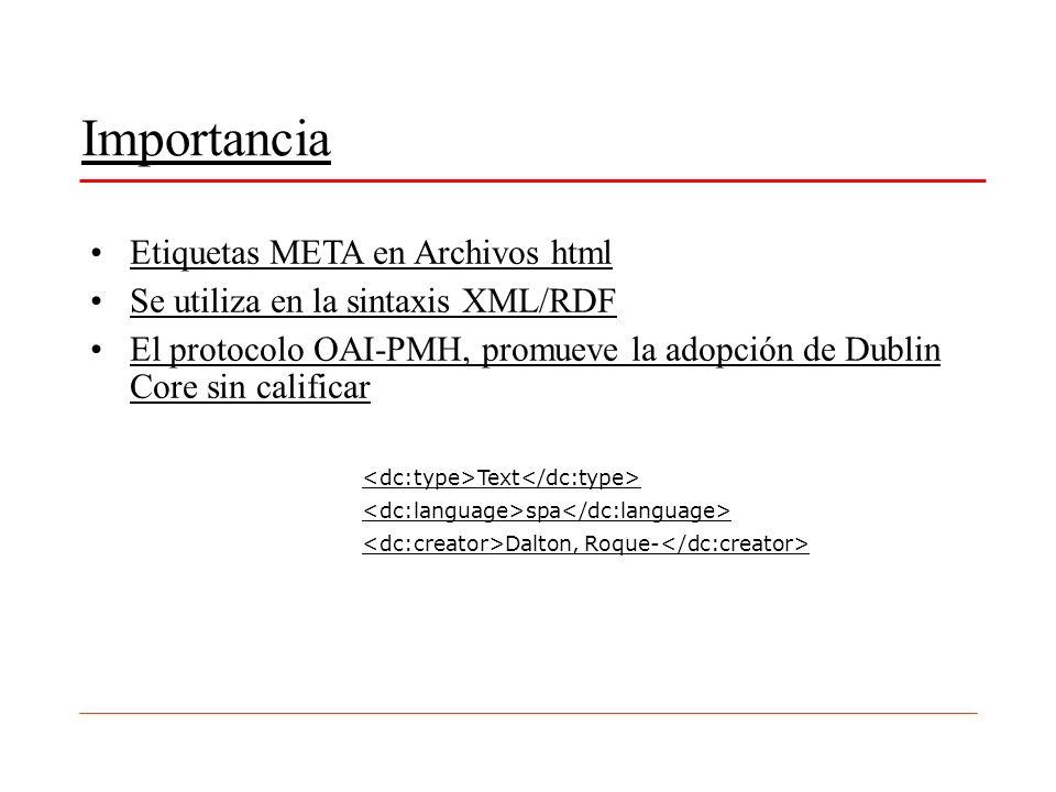 Importancia Etiquetas META en Archivos html Se utiliza en la sintaxis XML/RDF El protocolo OAI-PMH, promueve la adopción de Dublin Core sin calificar