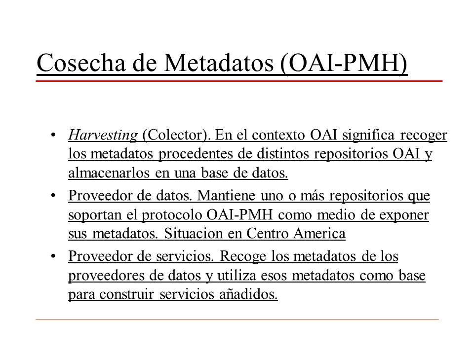 Cosecha de Metadatos (OAI-PMH) Harvesting (Colector). En el contexto OAI significa recoger los metadatos procedentes de distintos repositorios OAI y a