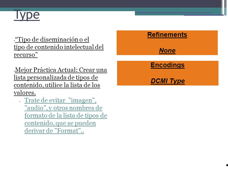 Type Tipo de diseminación o el tipo de contenido intelectual del recurso Mejor Práctica Actual: Crear una lista personalizada de tipos de contenido, u