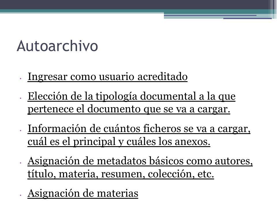 Autoarchivo Ingresar como usuario acreditado Elección de la tipología documental a la que pertenece el documento que se va a cargar. Información de cu