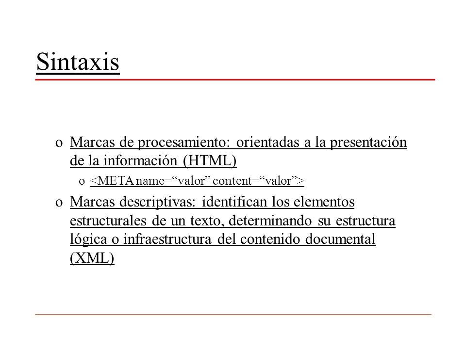 Sintaxis oMarcas de procesamiento: orientadas a la presentación de la información (HTML) o oMarcas descriptivas: identifican los elementos estructural