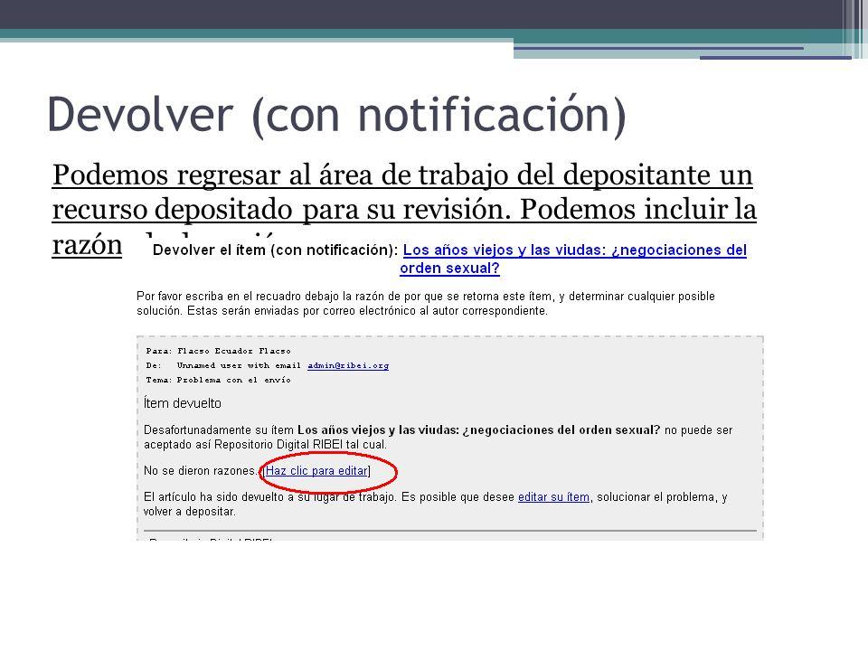 Devolver (con notificación) Podemos regresar al área de trabajo del depositante un recurso depositado para su revisión. Podemos incluir la razón de la
