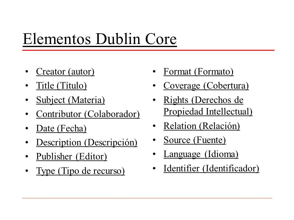Dublin Core oDublin Core Simple oContiene los 15 elementos originales.