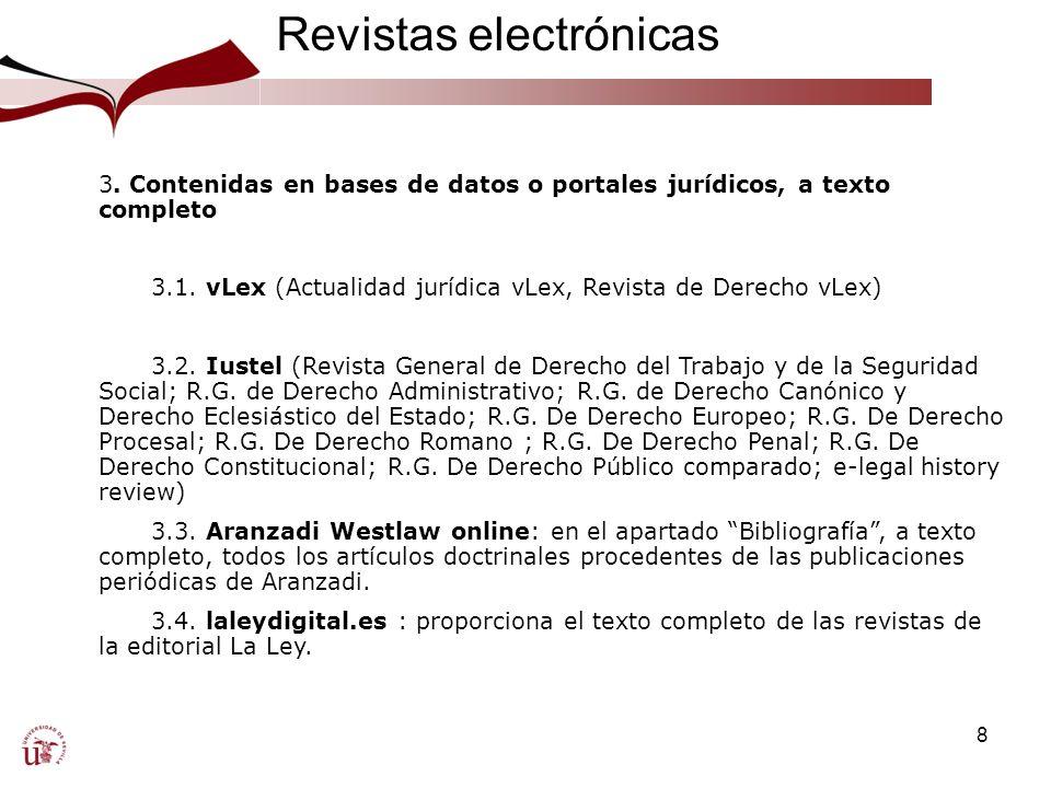 8 Revistas electrónicas 3. Contenidas en bases de datos o portales jurídicos, a texto completo 3.1.