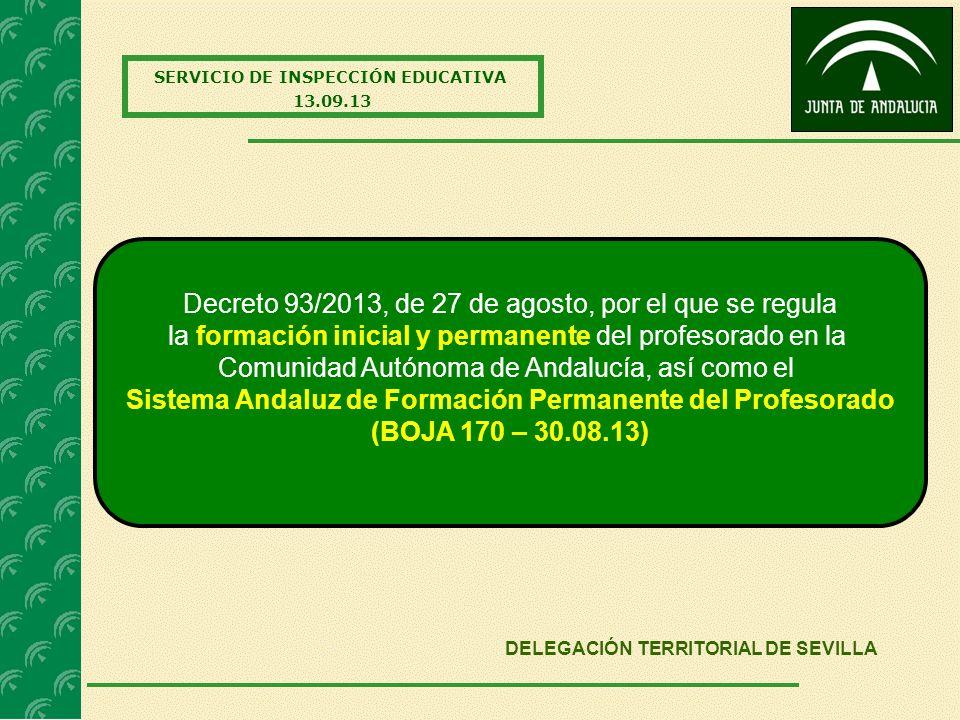 SERVICIO DE INSPECCIÓN EDUCATIVA 13.09.13 DELEGACIÓN TERRITORIAL DE SEVILLA Decreto 93/2013, de 27 de agosto, por el que se regula la formación inicia