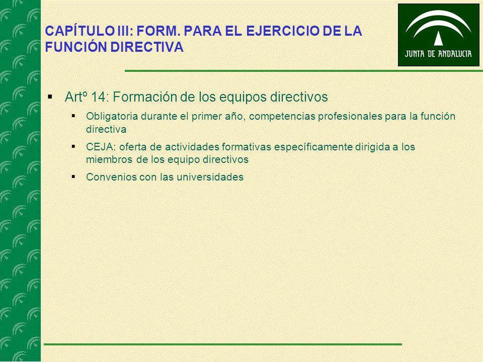 CAPÍTULO III: FORM. PARA EL EJERCICIO DE LA FUNCIÓN DIRECTIVA Artº 14: Formación de los equipos directivos Obligatoria durante el primer año, competen