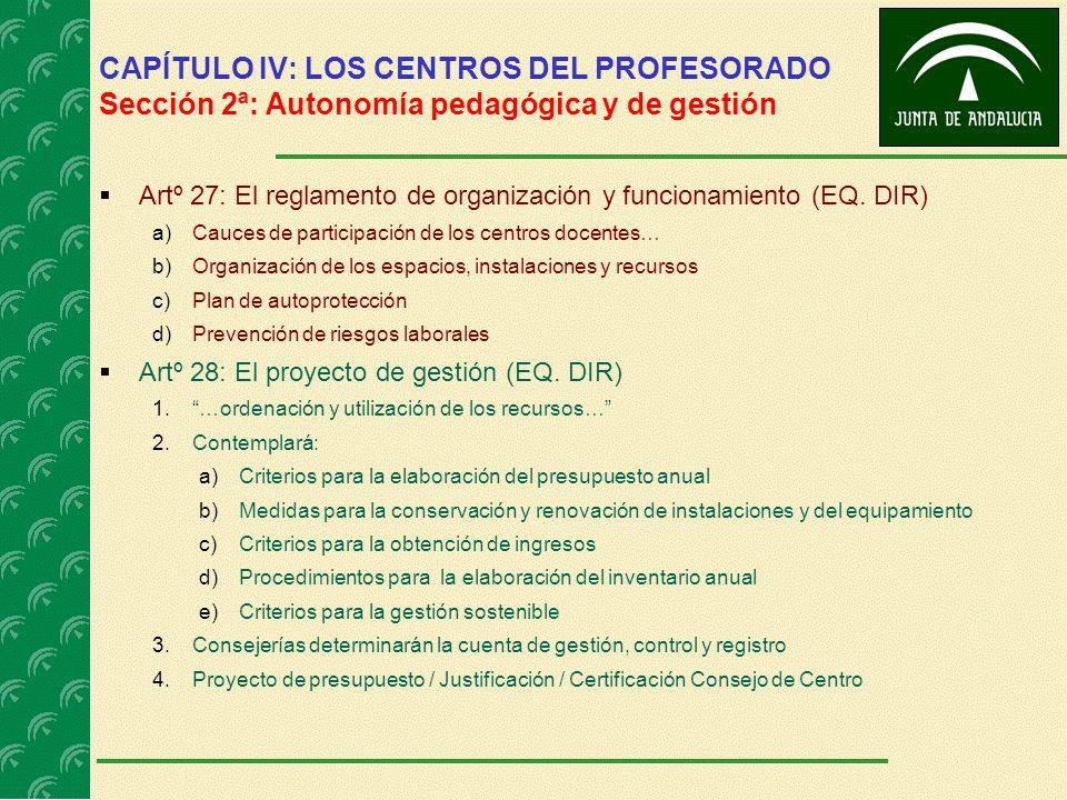 CAPÍTULO IV: LOS CENTROS DEL PROFESORADO Sección 2ª: Autonomía pedagógica y de gestión Artº 27: El reglamento de organización y funcionamiento (EQ. DI