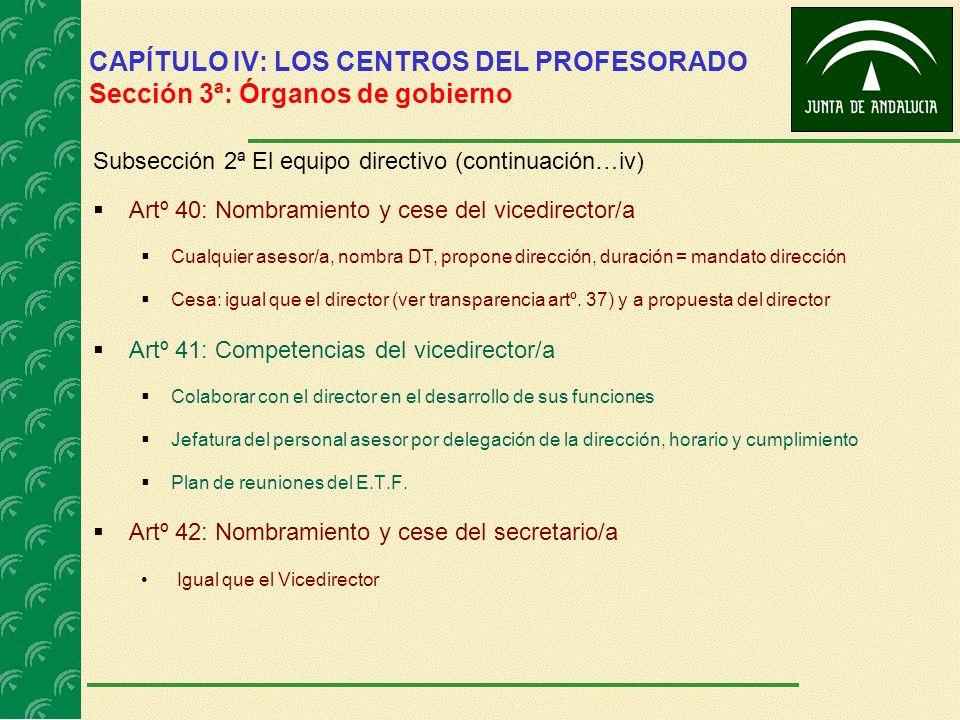 CAPÍTULO IV: LOS CENTROS DEL PROFESORADO Sección 3ª: Órganos de gobierno Subsección 2ª El equipo directivo (continuación…iv) Artº 40: Nombramiento y c