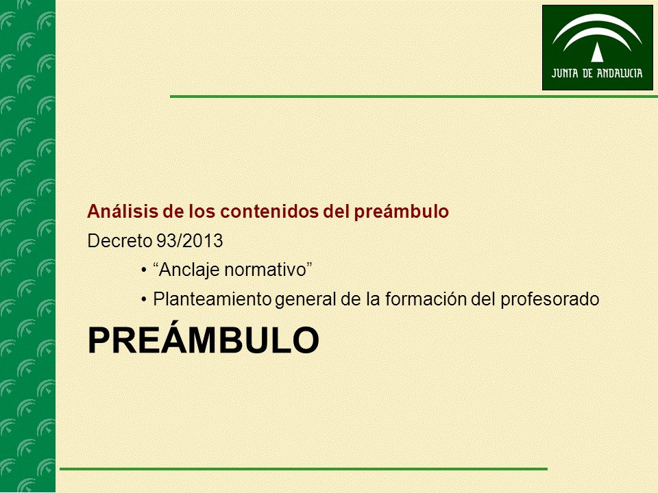 PREÁMBULO Análisis de los contenidos del preámbulo Decreto 93/2013 Anclaje normativo Planteamiento general de la formación del profesorado