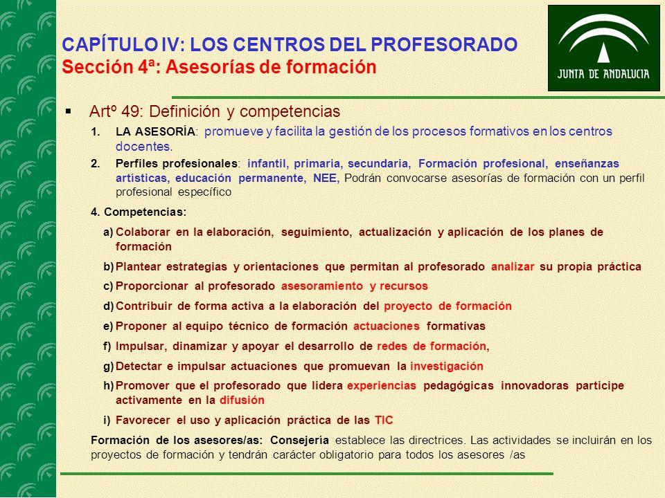 CAPÍTULO IV: LOS CENTROS DEL PROFESORADO Sección 4ª: Asesorías de formación Artº 49: Definición y competencias 1.LA ASESORÍA: promueve y facilita la g