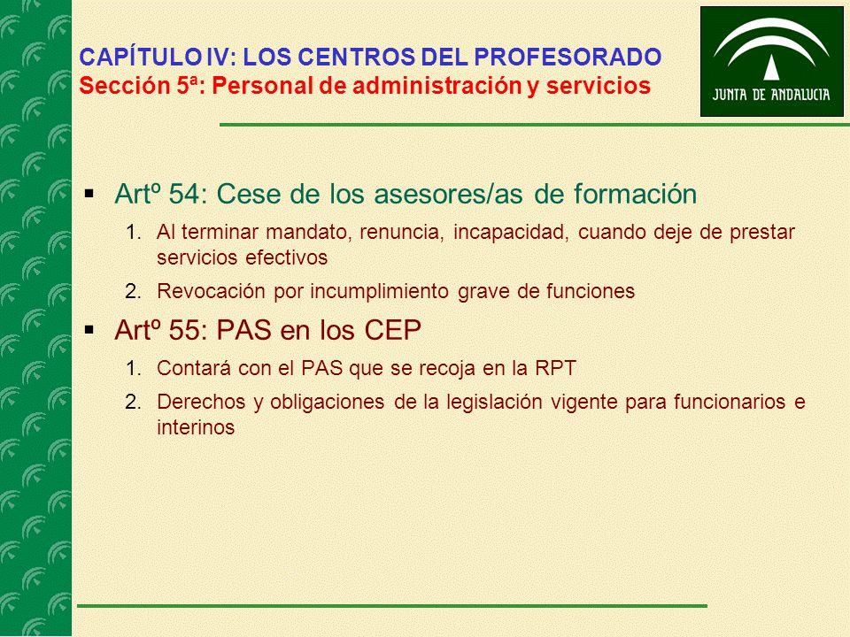 CAPÍTULO IV: LOS CENTROS DEL PROFESORADO Sección 5ª: Personal de administración y servicios Artº 54: Cese de los asesores/as de formación 1.Al termina