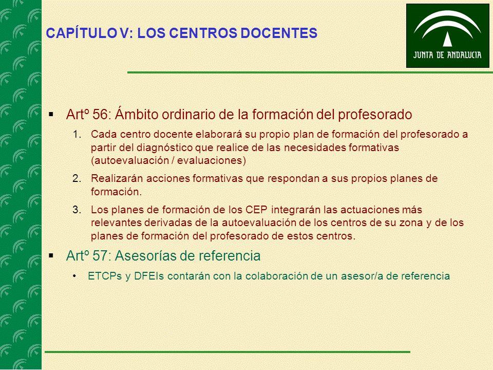 CAPÍTULO V: LOS CENTROS DOCENTES Artº 56: Ámbito ordinario de la formación del profesorado 1.Cada centro docente elaborará su propio plan de formación